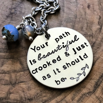 Your Path Is Beautiful Necklace, Inspiration Necklace, Hand Stamped Quote Necklace - Your Path Is Beautiful Crooked And Just As It Should Be